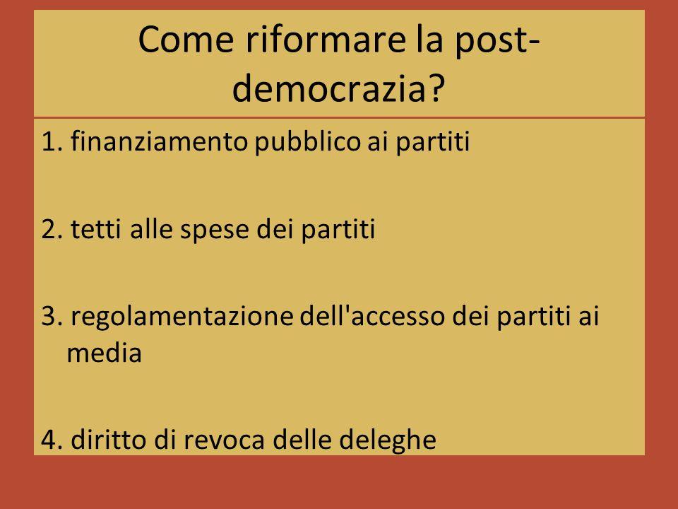 Come riformare la post- democrazia. 1. finanziamento pubblico ai partiti 2.