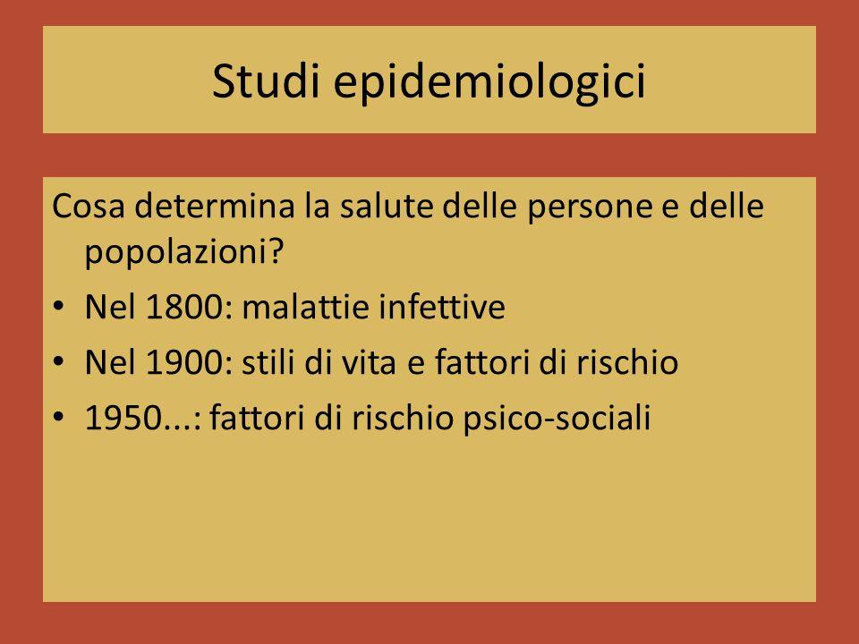 Studi epidemiologici Cosa determina la salute delle persone e delle popolazioni.