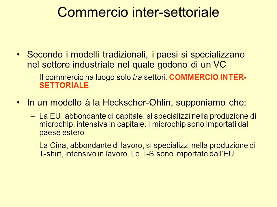 Commercio inter-settoriale Secondo i modelli tradizionali, i paesi si specializzano nel settore industriale nel quale godono di un VC –Il commercio ha