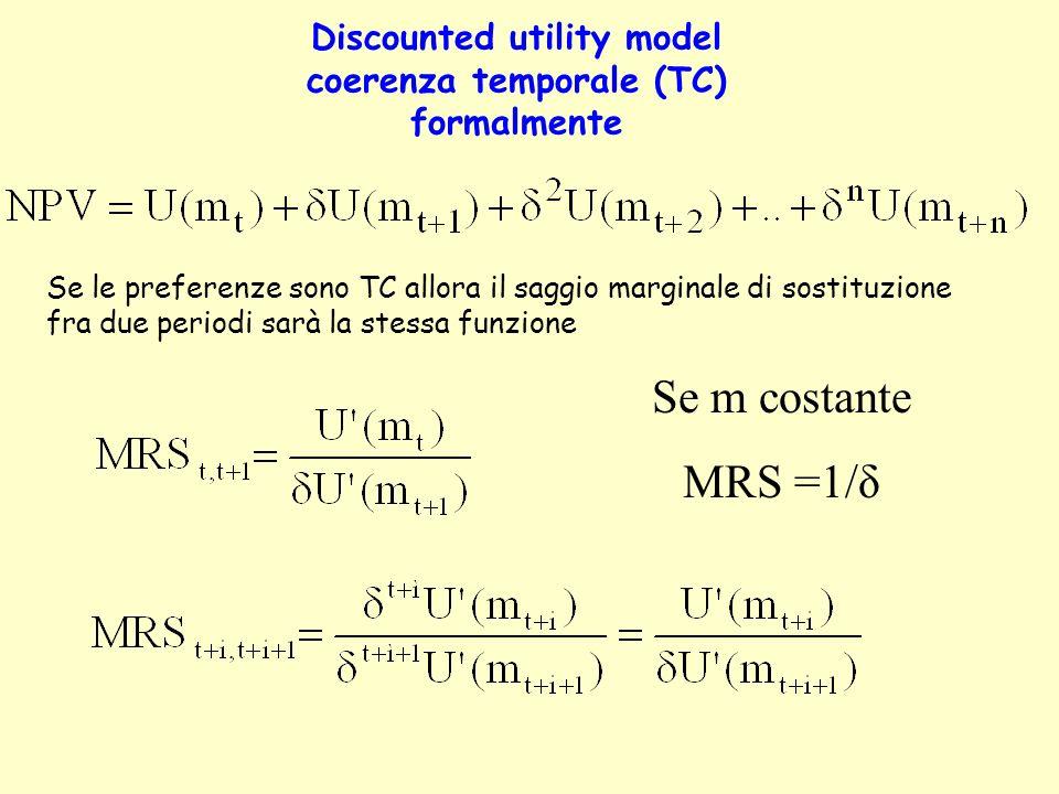 Discounted utility model coerenza temporale (TC) formalmente Se le preferenze sono TC allora il saggio marginale di sostituzione fra due periodi sarà