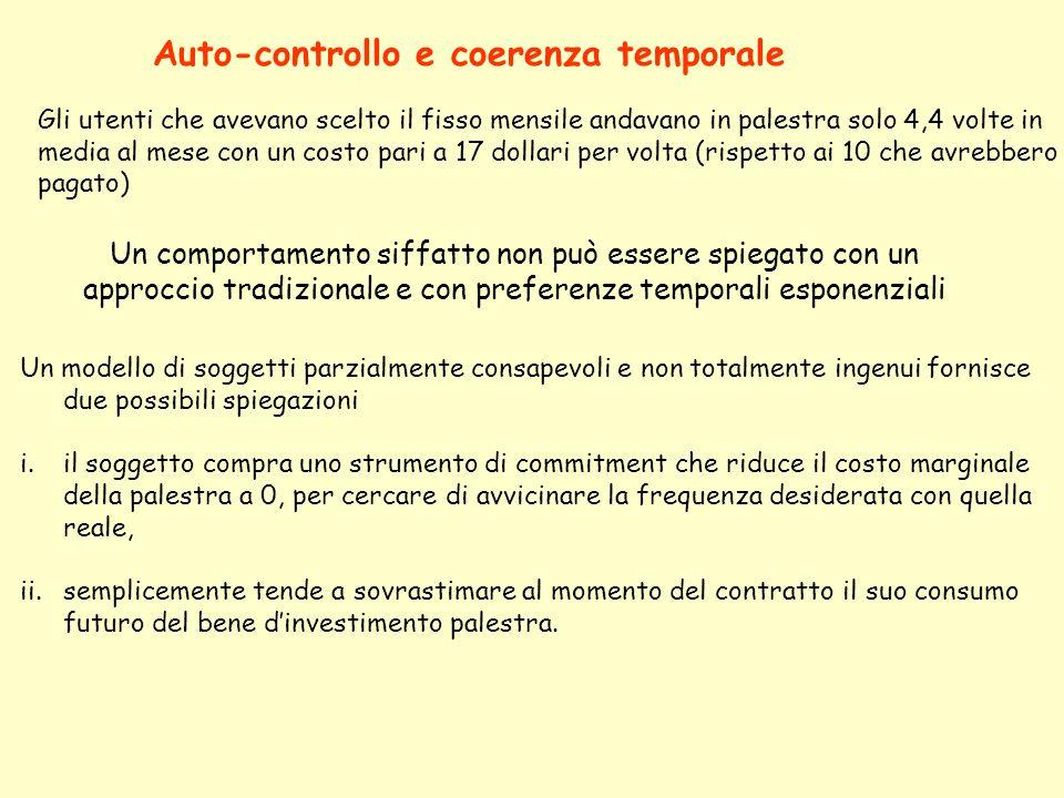 Un comportamento siffatto non può essere spiegato con un approccio tradizionale e con preferenze temporali esponenziali Auto-controllo e coerenza temp