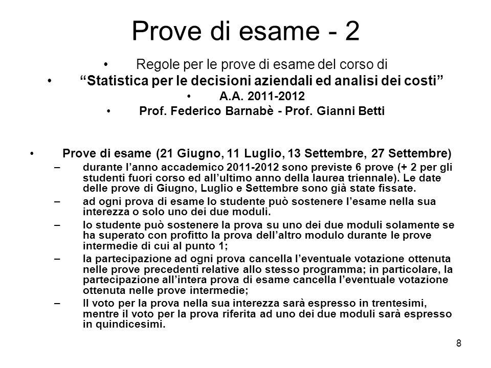 8 Prove di esame - 2 Regole per le prove di esame del corso di Statistica per le decisioni aziendali ed analisi dei costi A.A. 2011-2012 Prof. Federic