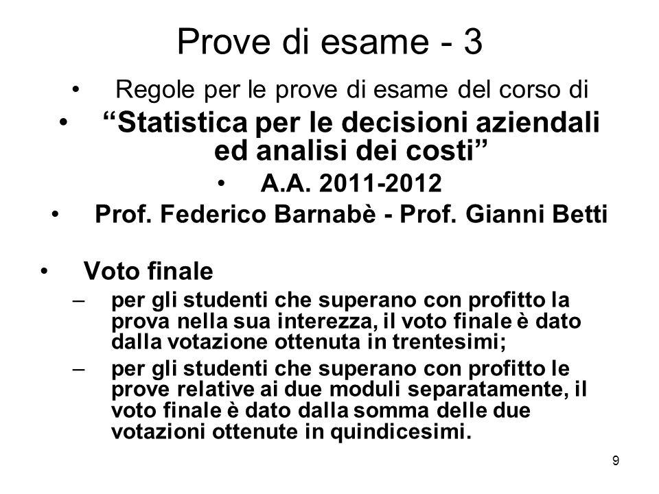 9 Prove di esame - 3 Regole per le prove di esame del corso di Statistica per le decisioni aziendali ed analisi dei costi A.A. 2011-2012 Prof. Federic
