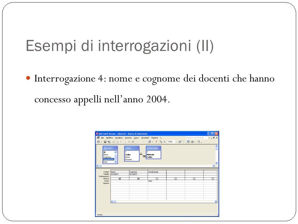 Esempi di interrogazioni (II) Interrogazione 4: nome e cognome dei docenti che hanno concesso appelli nellanno 2004.