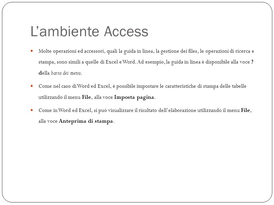 Lambiente Access 7 Molte operazioni ed accessori, quali la guida in linea, la gestione dei files, le operazioni di ricerca e stampa, sono simili a quelle di Excel e Word.