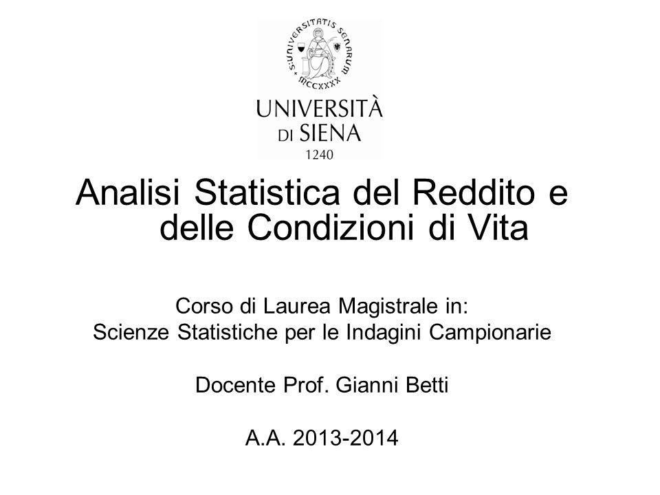 Analisi Statistica del Reddito e delle Condizioni di Vita Corso di Laurea Magistrale in: Scienze Statistiche per le Indagini Campionarie Docente Prof.