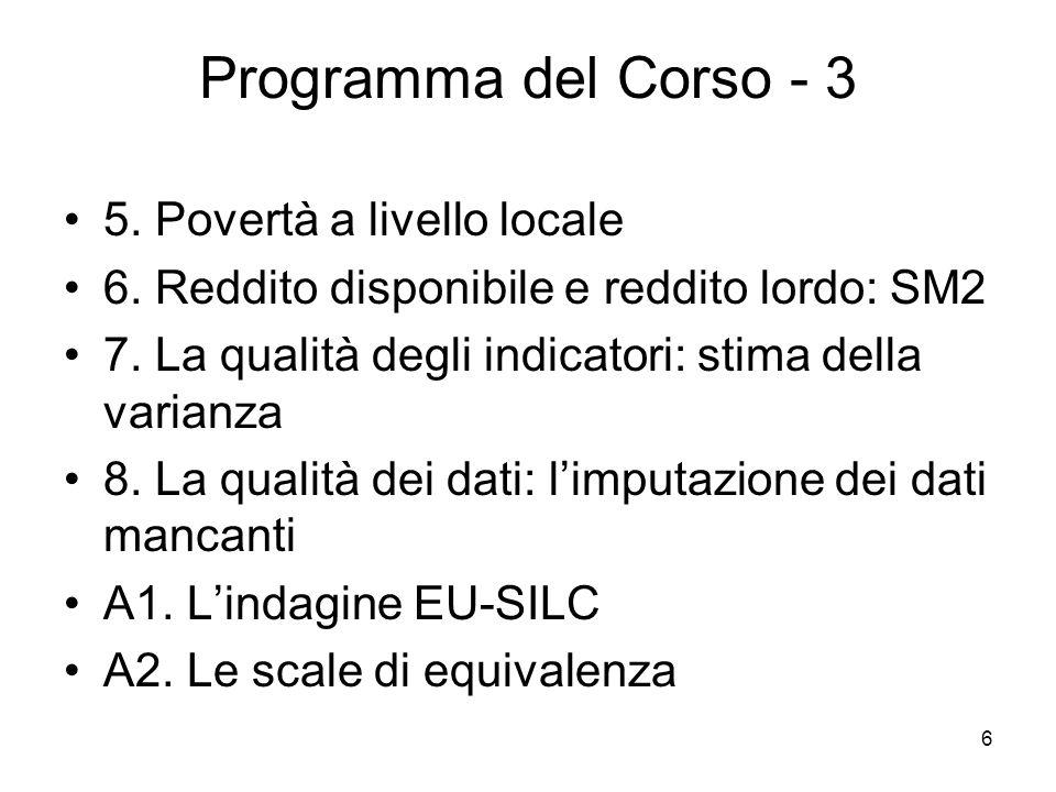 6 Programma del Corso - 3 5. Povertà a livello locale 6. Reddito disponibile e reddito lordo: SM2 7. La qualità degli indicatori: stima della varianza