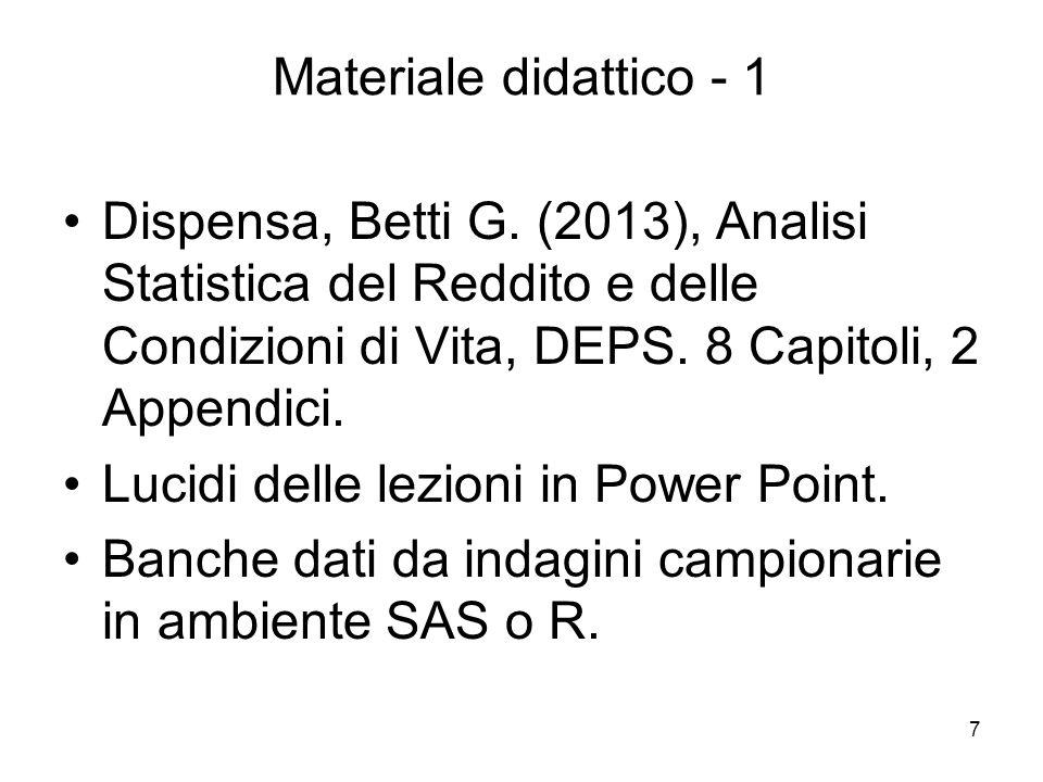 7 Materiale didattico - 1 Dispensa, Betti G. (2013), Analisi Statistica del Reddito e delle Condizioni di Vita, DEPS. 8 Capitoli, 2 Appendici. Lucidi