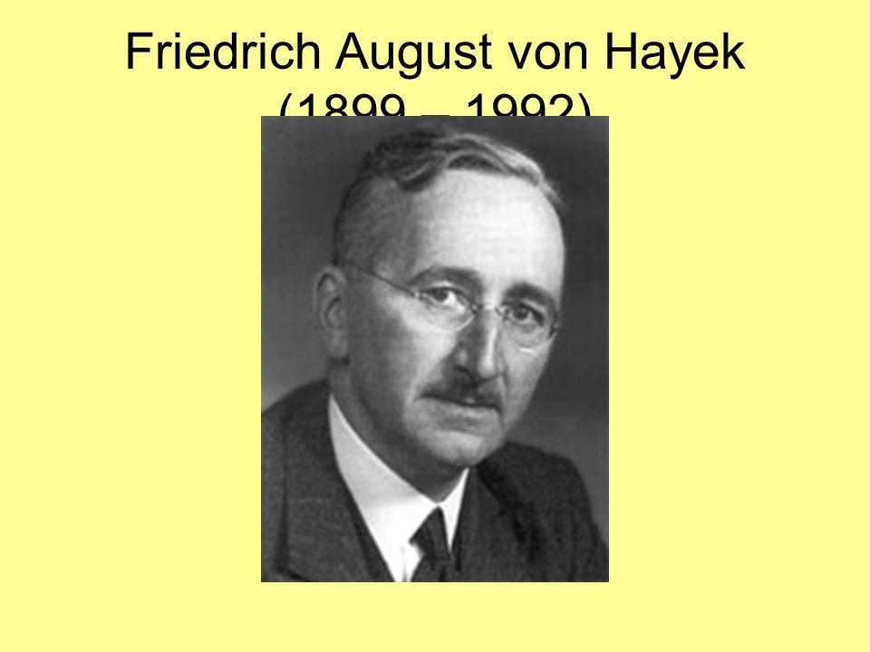 Friedrich August von Hayek (1899 – 1992)