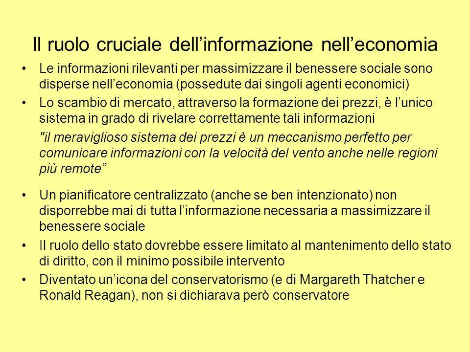 Il ruolo cruciale dellinformazione nelleconomia Le informazioni rilevanti per massimizzare il benessere sociale sono disperse nelleconomia (possedute