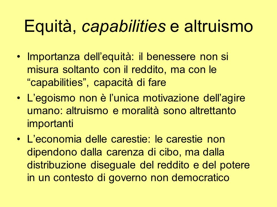 Equità, capabilities e altruismo Importanza dellequità: il benessere non si misura soltanto con il reddito, ma con le capabilities, capacità di fare L