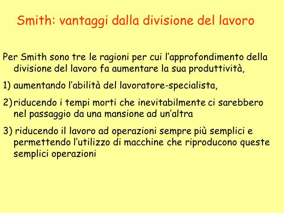 Per Smith sono tre le ragioni per cui lapprofondimento della divisione del lavoro fa aumentare la sua produttività, 1)aumentando labilità del lavorato