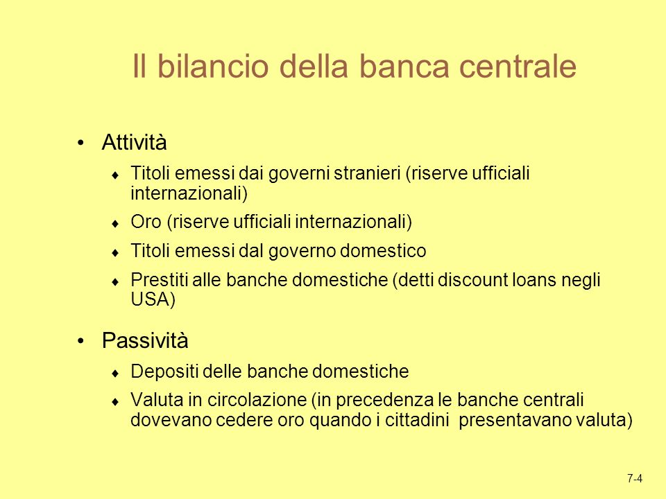 7-5 Il bilancio della banca centrale (segue) Attività = Passività + Valore netto Se ipotizziamo che il valore netto della banca centrale sia sempre pari a zero, allora attività = passività.