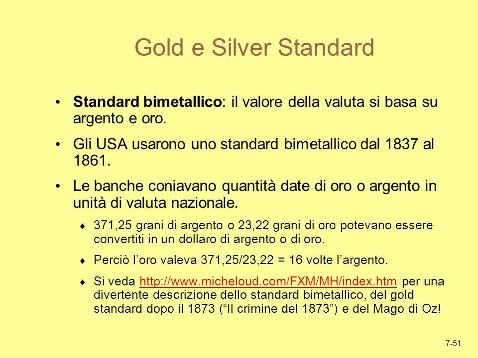 7-51 Gold e Silver Standard Standard bimetallico: il valore della valuta si basa su argento e oro. Gli USA usarono uno standard bimetallico dal 1837 a