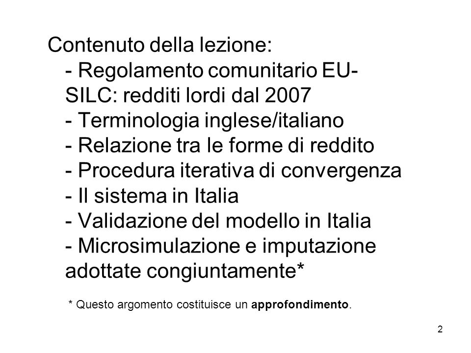 2 Contenuto della lezione: - Regolamento comunitario EU- SILC: redditi lordi dal 2007 - Terminologia inglese/italiano - Relazione tra le forme di redd