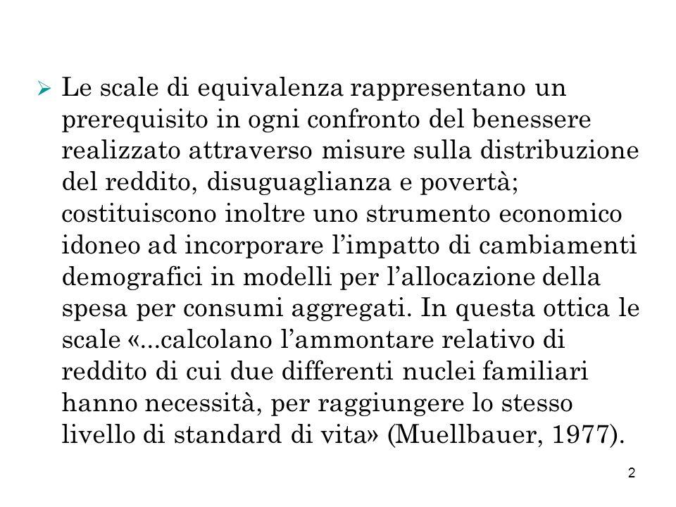 2 Le scale di equivalenza rappresentano un prerequisito in ogni confronto del benessere realizzato attraverso misure sulla distribuzione del reddito,