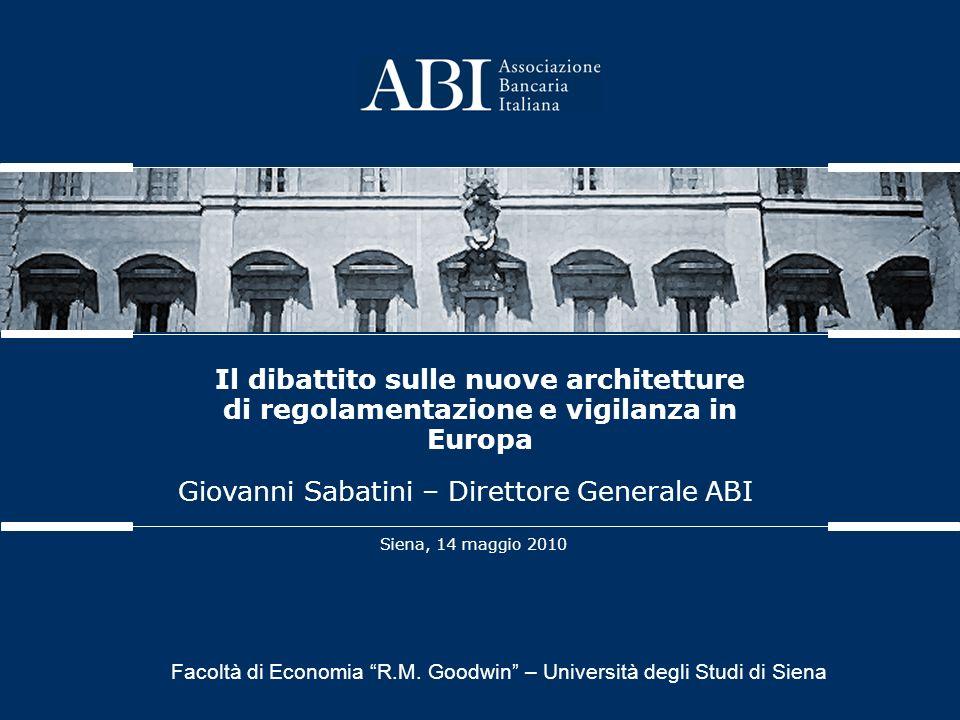 Il dibattito sulle nuove architetture di regolamentazione e vigilanza in Europa Siena, 14 maggio 2010 Giovanni Sabatini – Direttore Generale ABI Facoltà di Economia R.M.
