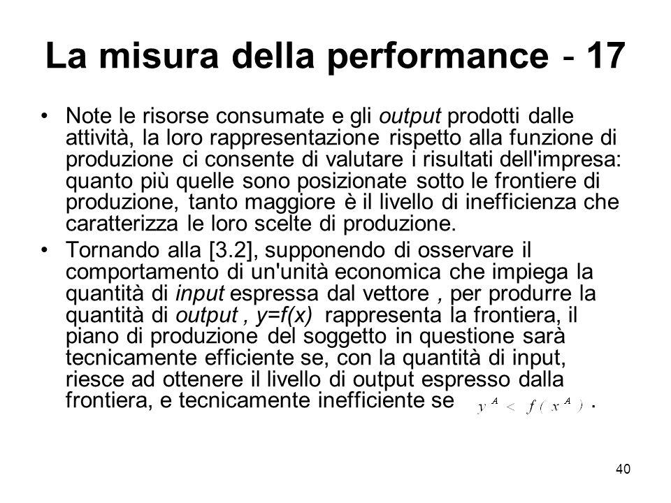 40 La misura della performance - 17 Note le risorse consumate e gli output prodotti dalle attività, la loro rappresentazione rispetto alla funzione di