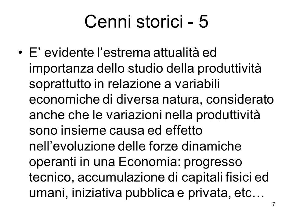 7 Cenni storici - 5 E evidente lestrema attualità ed importanza dello studio della produttività soprattutto in relazione a variabili economiche di div