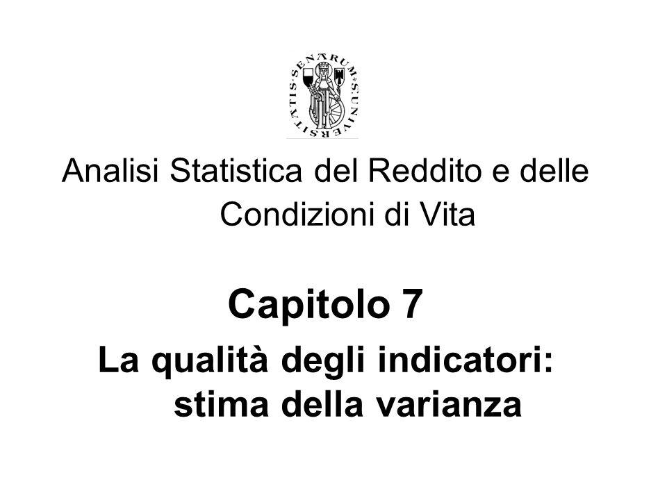 Analisi Statistica del Reddito e delle Condizioni di Vita Capitolo 7 La qualità degli indicatori: stima della varianza