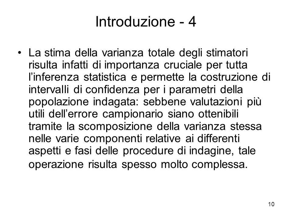 10 Introduzione - 4 La stima della varianza totale degli stimatori risulta infatti di importanza cruciale per tutta linferenza statistica e permette l