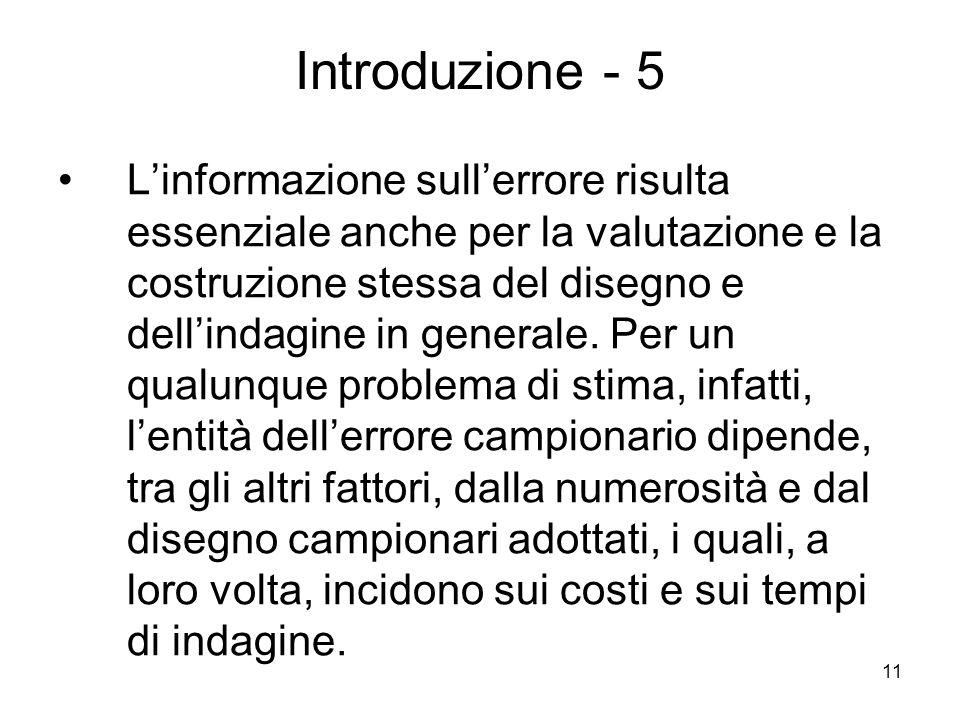 11 Introduzione - 5 Linformazione sullerrore risulta essenziale anche per la valutazione e la costruzione stessa del disegno e dellindagine in general