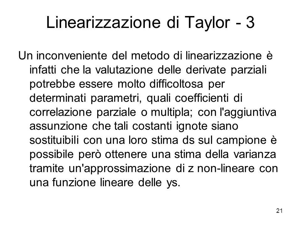 21 Linearizzazione di Taylor - 3 Un inconveniente del metodo di linearizzazione è infatti che la valutazione delle derivate parziali potrebbe essere m