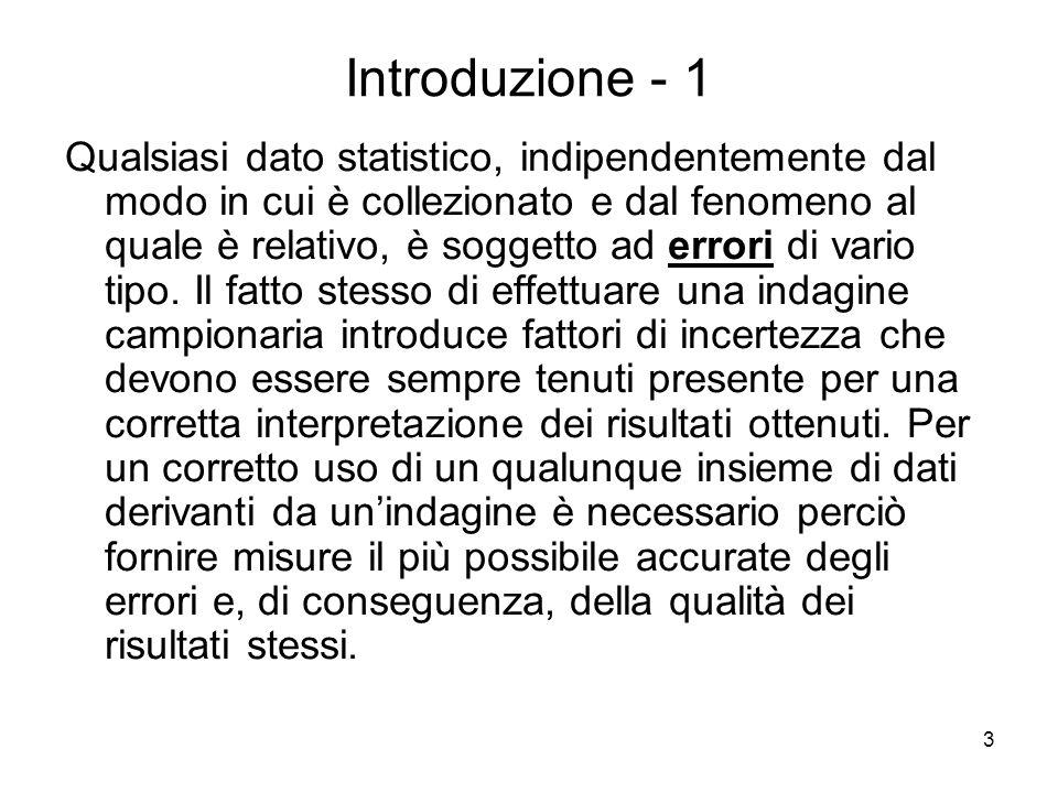 3 Introduzione - 1 Qualsiasi dato statistico, indipendentemente dal modo in cui è collezionato e dal fenomeno al quale è relativo, è soggetto ad error