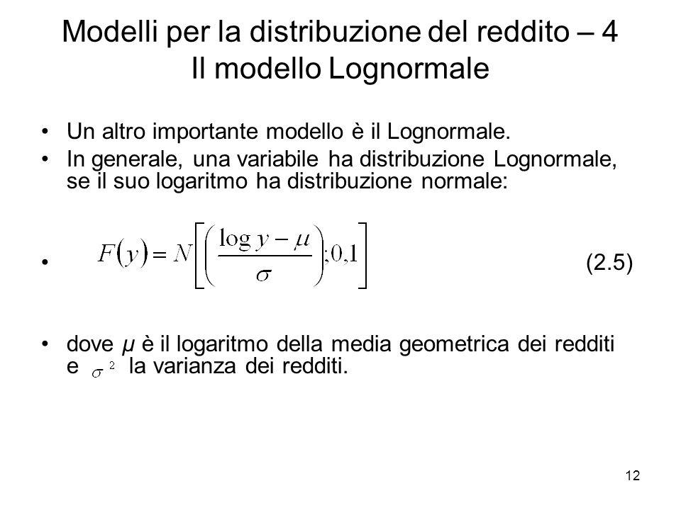 12 Modelli per la distribuzione del reddito – 4 Il modello Lognormale Un altro importante modello è il Lognormale. In generale, una variabile ha distr