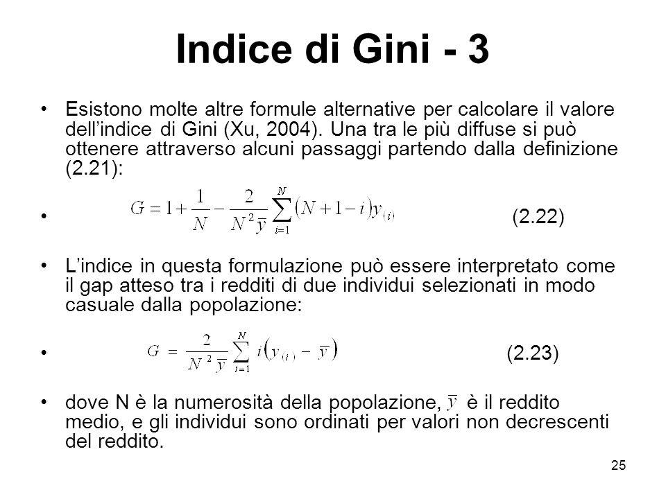 25 Indice di Gini - 3 Esistono molte altre formule alternative per calcolare il valore dellindice di Gini (Xu, 2004). Una tra le più diffuse si può ot