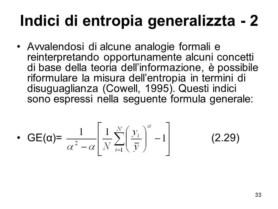 33 Indici di entropia generalizzta - 2 Avvalendosi di alcune analogie formali e reinterpretando opportunamente alcuni concetti di base della teoria de