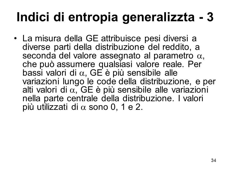 34 Indici di entropia generalizzta - 3 La misura della GE attribuisce pesi diversi a diverse parti della distribuzione del reddito, a seconda del valo