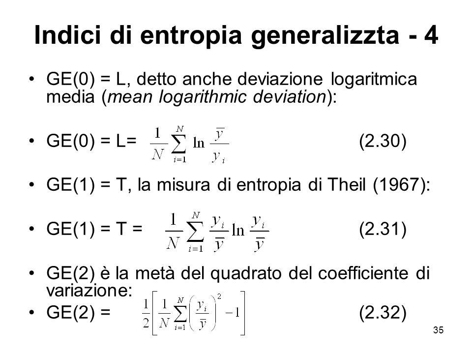 35 Indici di entropia generalizzta - 4 GE(0) = L, detto anche deviazione logaritmica media (mean logarithmic deviation): GE(0) = L=(2.30) GE(1) = T, l