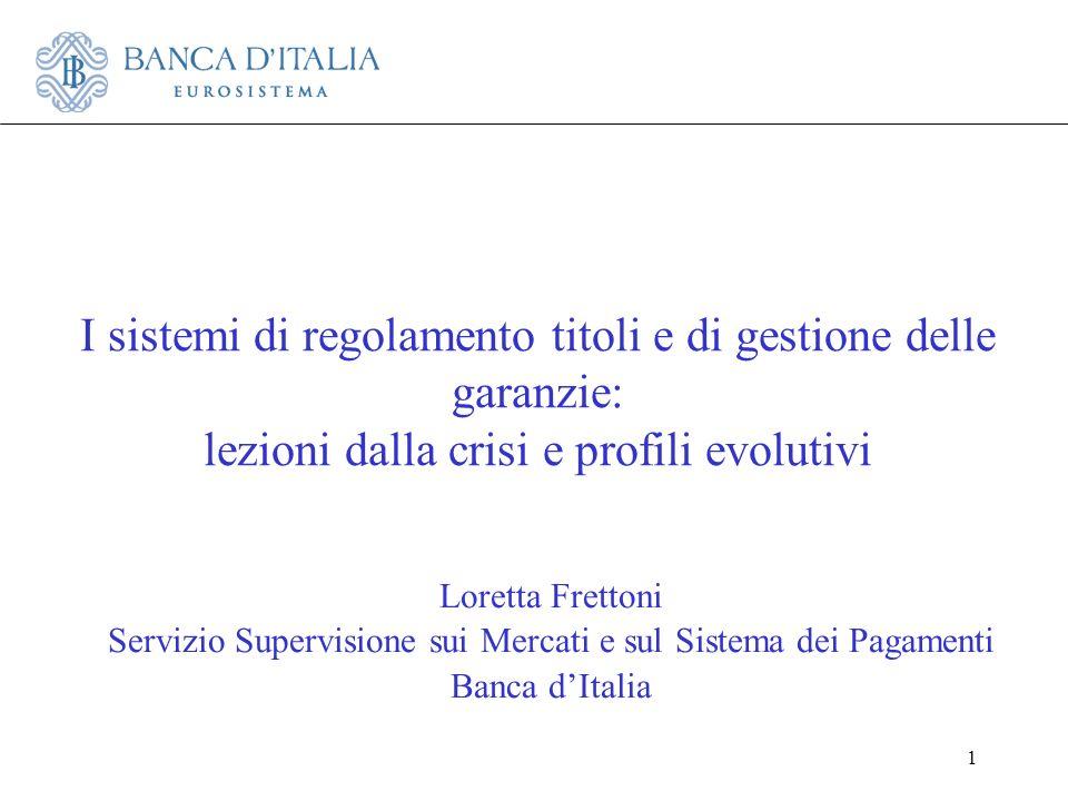 1 I sistemi di regolamento titoli e di gestione delle garanzie: lezioni dalla crisi e profili evolutivi Loretta Frettoni Servizio Supervisione sui Mer