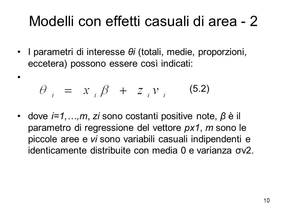 10 Modelli con effetti casuali di area - 2 I parametri di interesse θi (totali, medie, proporzioni, eccetera) possono essere così indicati: (5.2) dove