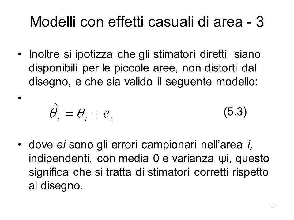 11 Modelli con effetti casuali di area - 3 Inoltre si ipotizza che gli stimatori diretti siano disponibili per le piccole aree, non distorti dal diseg