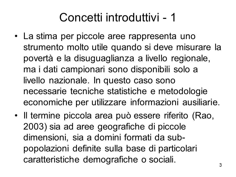 4 Concetti introduttivi - 2 In letteratura sono classificati come modelli per piccole aree quei modelli che utilizzano informazioni ausiliarie disponibili a livello di piccola area e a livello di singola unità campionaria (nucleo familiare o individuo).
