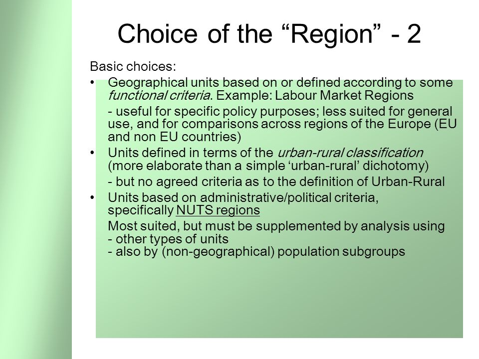 41 Choice of the Region - 2 Basic choices: Geographical units based on or defined according to some functional criteria.