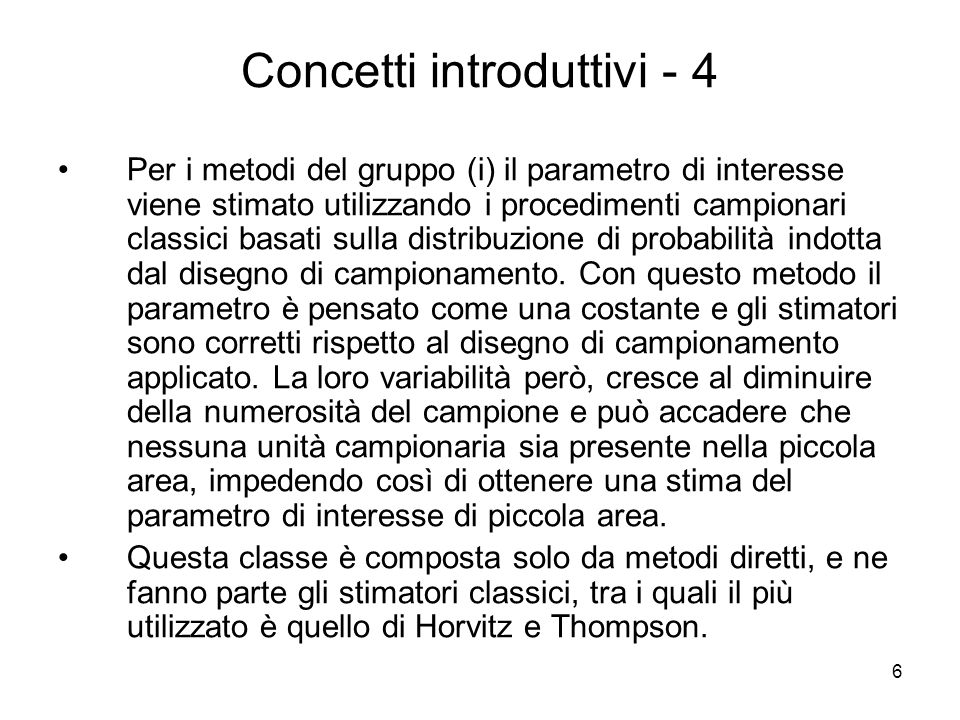 6 Concetti introduttivi - 4 Per i metodi del gruppo (i) il parametro di interesse viene stimato utilizzando i procedimenti campionari classici basati