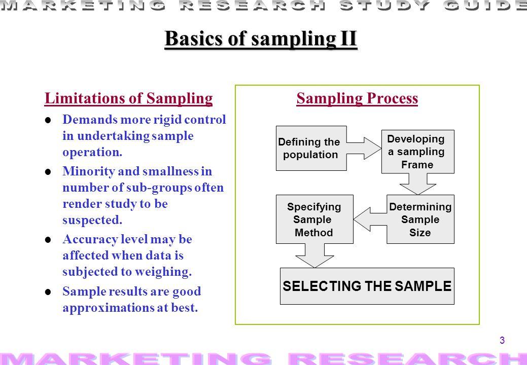 14 Probability sampling l Appropriate for homogeneous population »Simple random sampling –Requires the use of a random number table or random number generators.