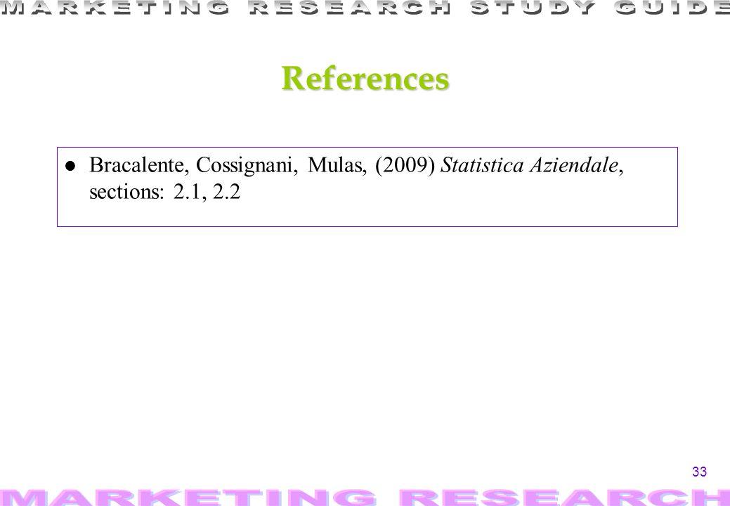 33 References l Bracalente, Cossignani, Mulas, (2009) Statistica Aziendale, sections: 2.1, 2.2