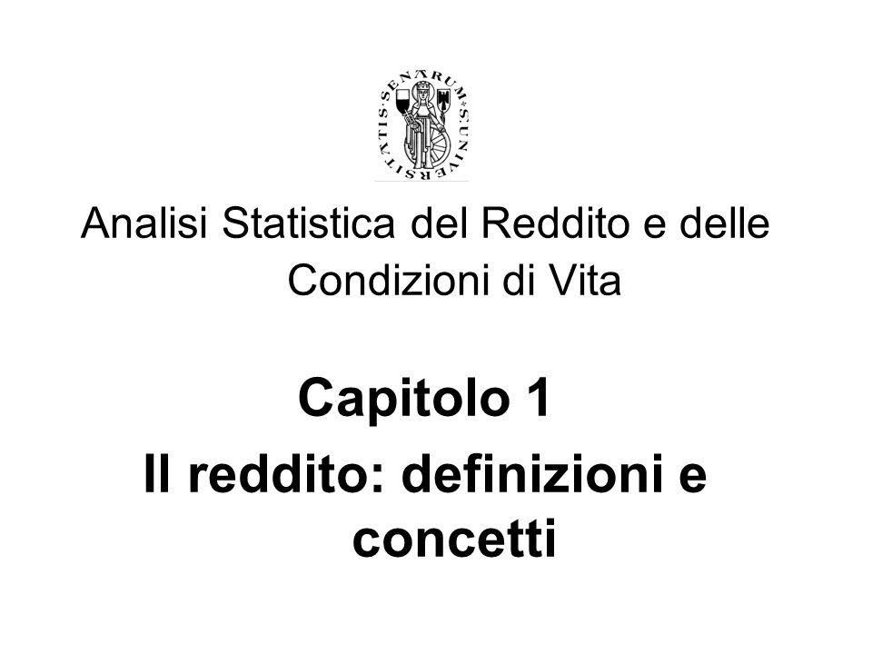 Analisi Statistica del Reddito e delle Condizioni di Vita Capitolo 1 Il reddito: definizioni e concetti