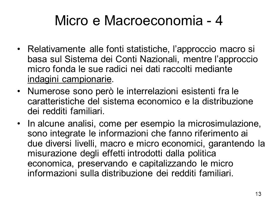 13 Micro e Macroeconomia - 4 Relativamente alle fonti statistiche, lapproccio macro si basa sul Sistema dei Conti Nazionali, mentre lapproccio micro f