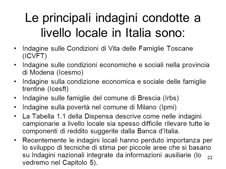 22 Le principali indagini condotte a livello locale in Italia sono: Indagine sulle Condizioni di Vita delle Famiglie Toscane (ICVFT) Indagine sulle co
