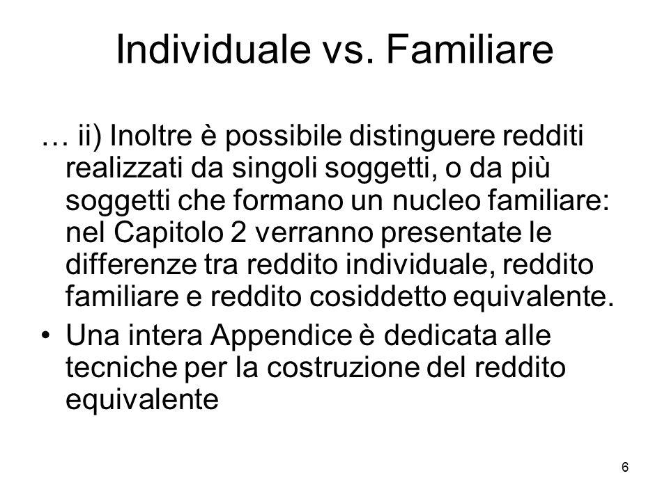 6 Individuale vs. Familiare … ii) Inoltre è possibile distinguere redditi realizzati da singoli soggetti, o da più soggetti che formano un nucleo fami
