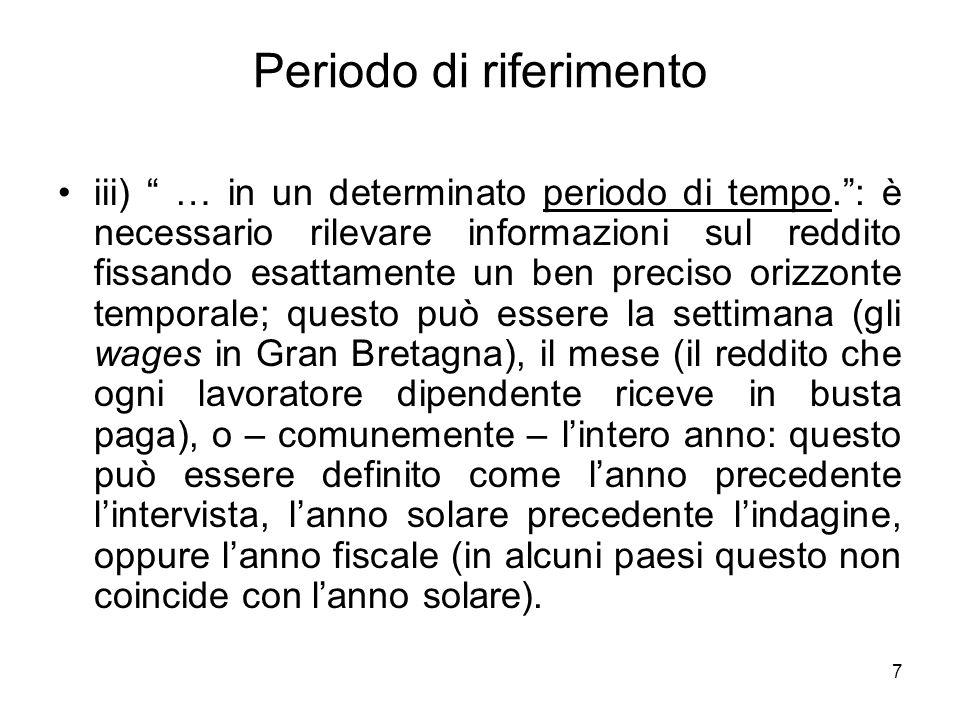 7 Periodo di riferimento iii) … in un determinato periodo di tempo.: è necessario rilevare informazioni sul reddito fissando esattamente un ben precis