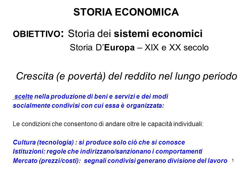1 STORIA ECONOMICA OBIETTIVO : Storia dei sistemi economici Storia DEuropa – XIX e XX secolo Crescita (e povertà) del reddito nel lungo periodo scelte