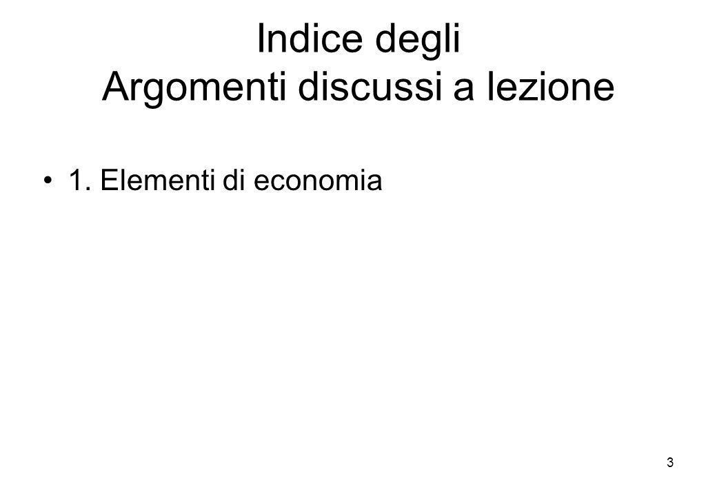Indice degli Argomenti discussi a lezione 1. Elementi di economia 3