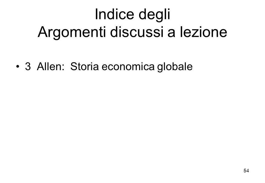 Indice degli Argomenti discussi a lezione 3 Allen: Storia economica globale 54