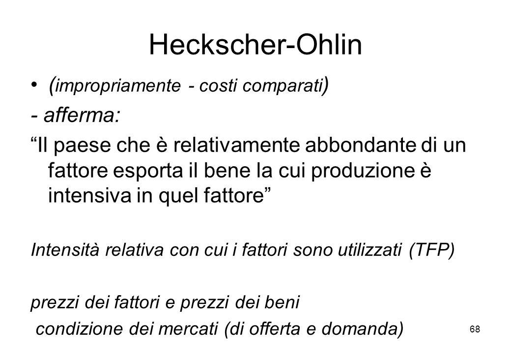 Heckscher-Ohlin ( impropriamente - costi comparati ) - afferma: Il paese che è relativamente abbondante di un fattore esporta il bene la cui produzion